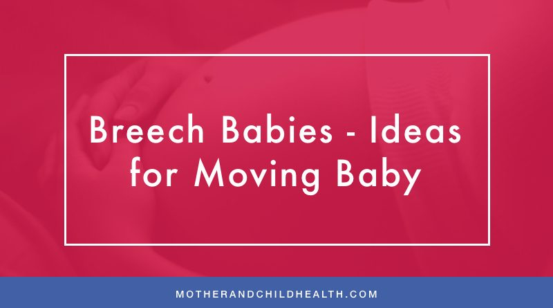 Breech Babies - Ideas for Moving Baby