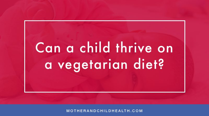 Can a child thrive on a vegetarian diet?