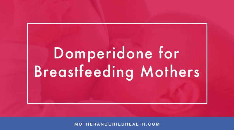 Domperidone For Breastfeeding Mothers Mother And Child Health