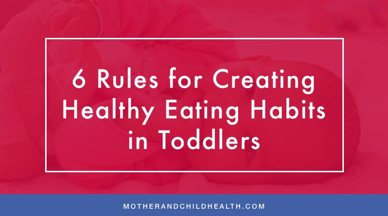 6 Rules for Creating Healthy Eating Habits in Toddlers
