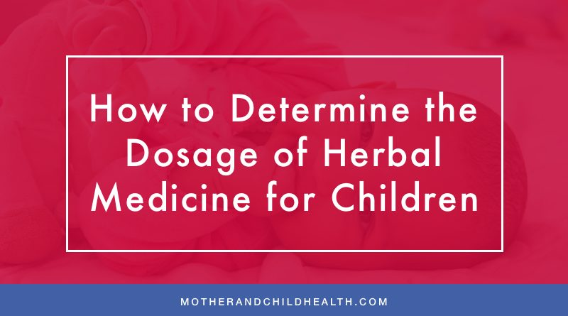 How to Determine the Dosage of Herbal Medicine for Children