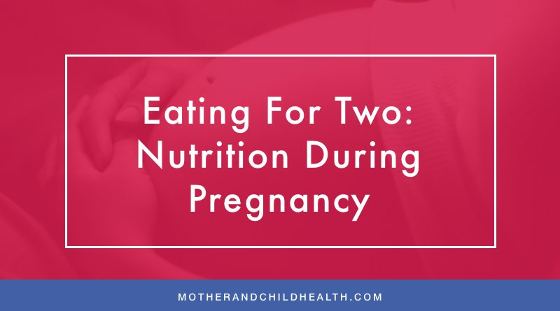 Eating For Two – Nutrition During Pregnancy