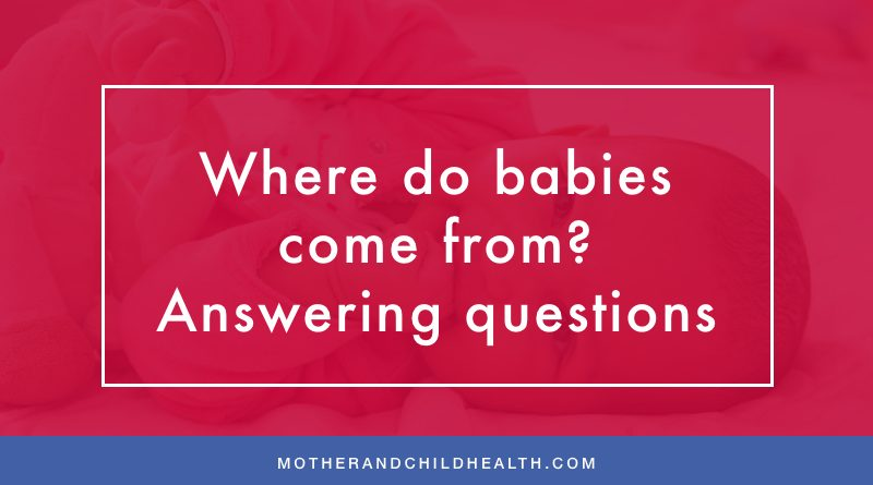 Where do babies come from? Answering questions