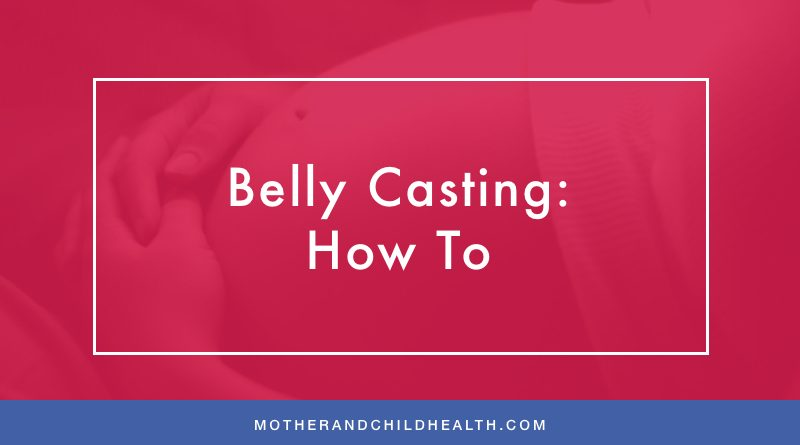 Belly Casting How To Mother And Child Health