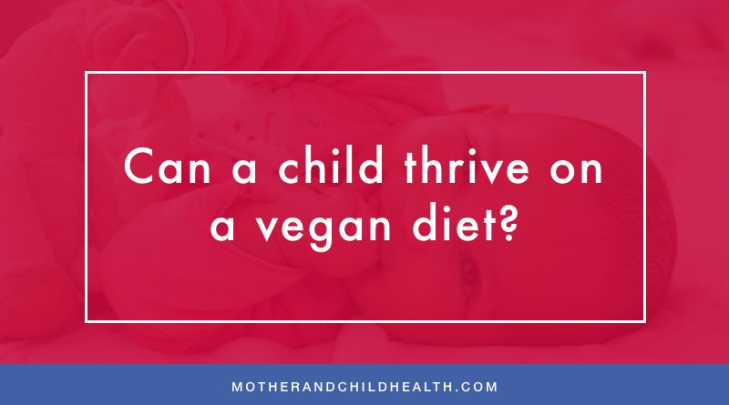 Can a child thrive on a vegan diet?