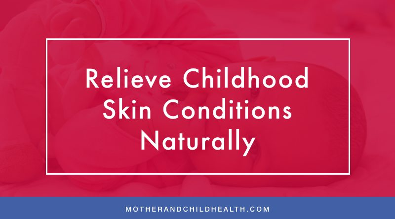 Relieve Childhood Skin Conditions Naturally