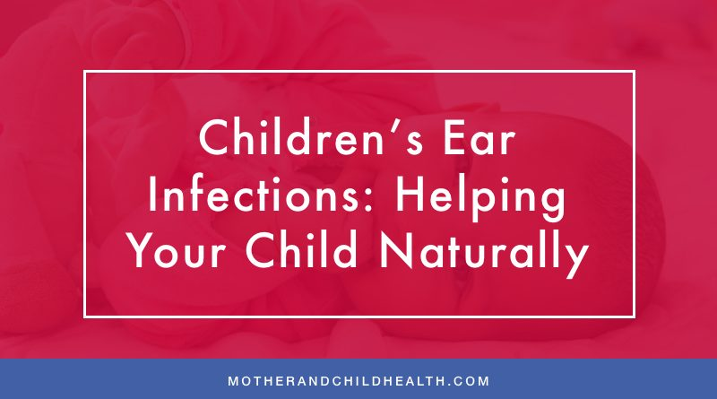 Children's Ear Infections: Helping Your Child Naturally