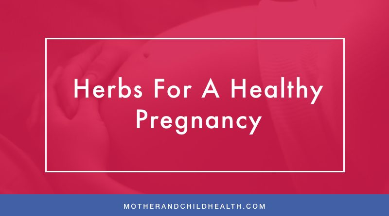 Herbs For A Healthy Pregnancy