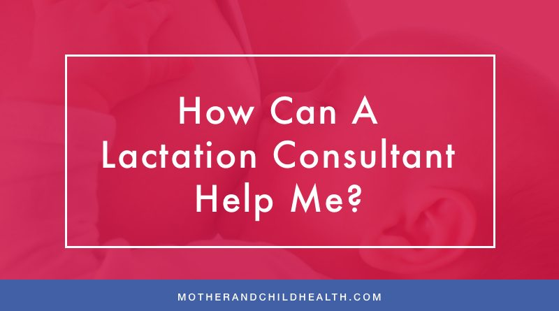 How Can A Lactation Consultant Help Me?