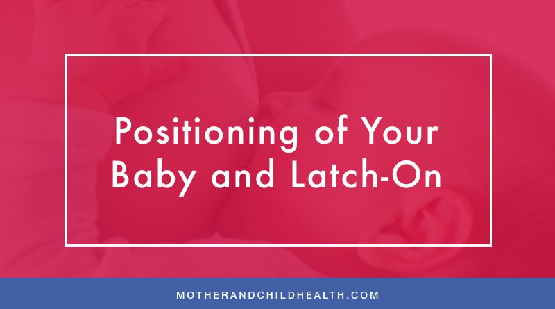 Positioning of Your Baby and Latch-On