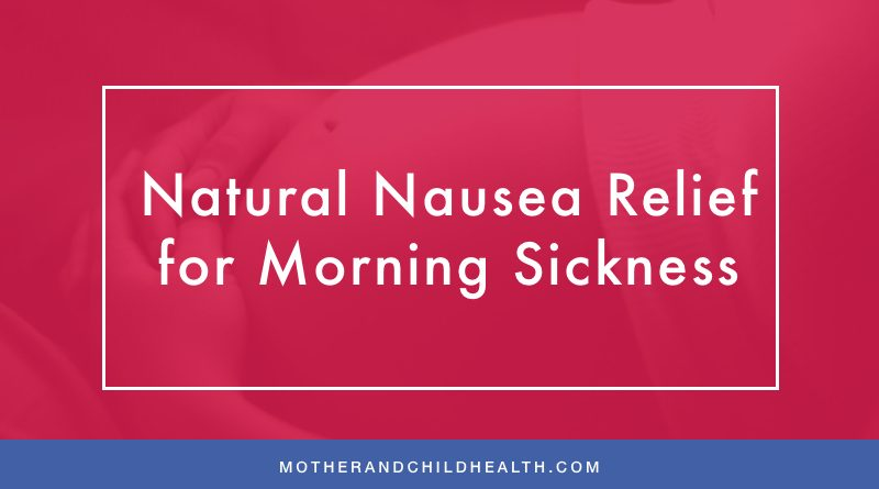 Natural Nausea Relief for Morning Sickness