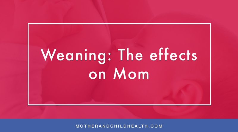 Weaning: The effects on Mom – Mother and Child Health